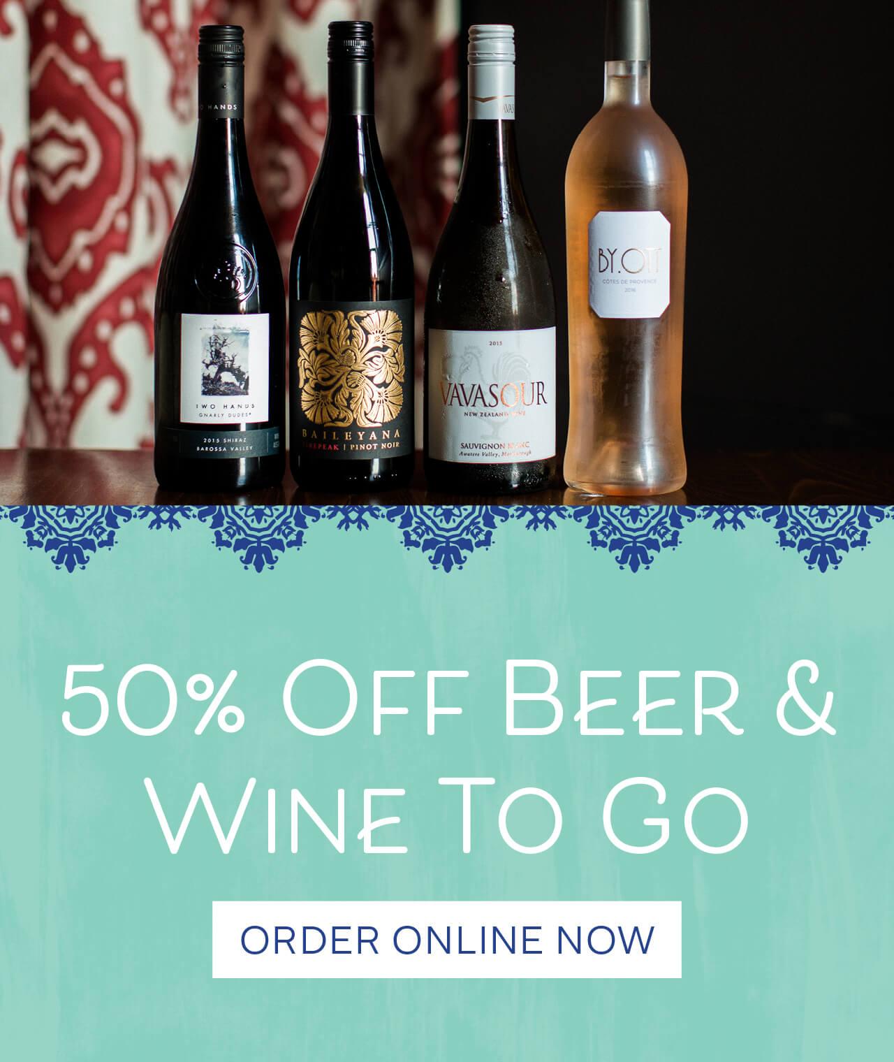 50% OFF BEER & WINE TO GO*